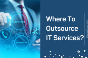 Where To Outsource IT Services?