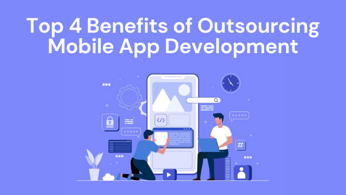 Top-4-Benefits-of-Outsourcing-Mobile-App-Development