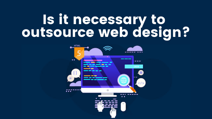 Is-It-Necessary-To-Outsource-Web-Design?