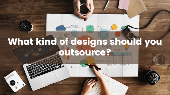 What-Kind-Of-Designs-Should-You-Outsource?