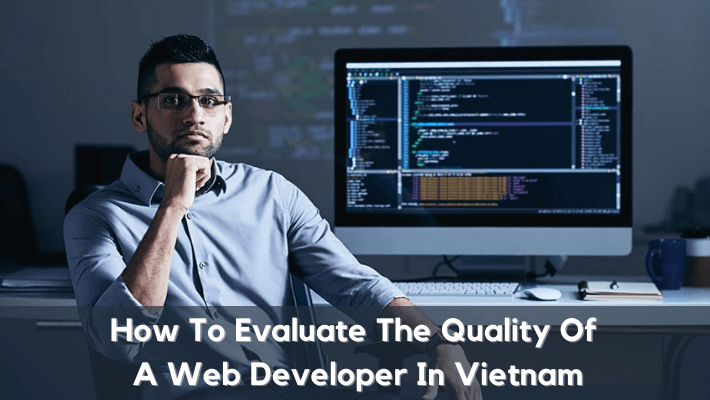 How-To-Evaluate-The-Quality-Of-A-Web-Developer-In-Vietnam-1